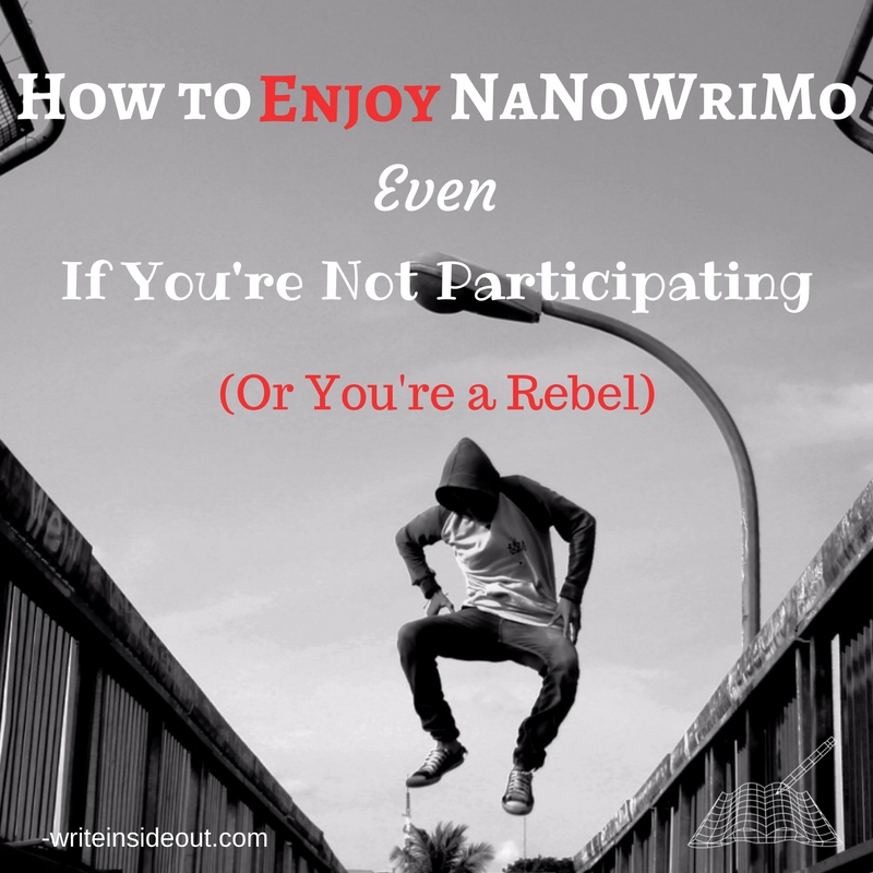 How to Enjoy NaNoWriMo – Even If You're Not Participating (or You're a Rebel)