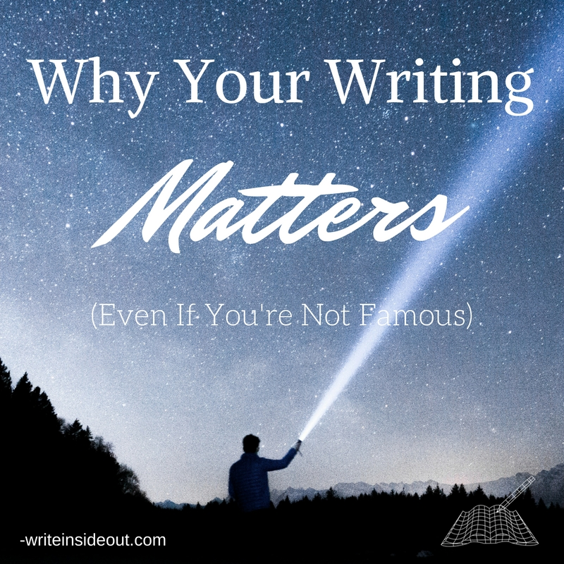 Why Your Writing Matters (Even If You're Not Famous)