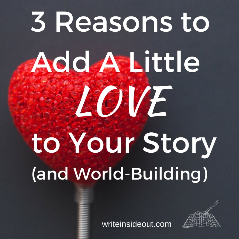3 Reasons to Add A Little Love to Your Story (andWorld-Building)
